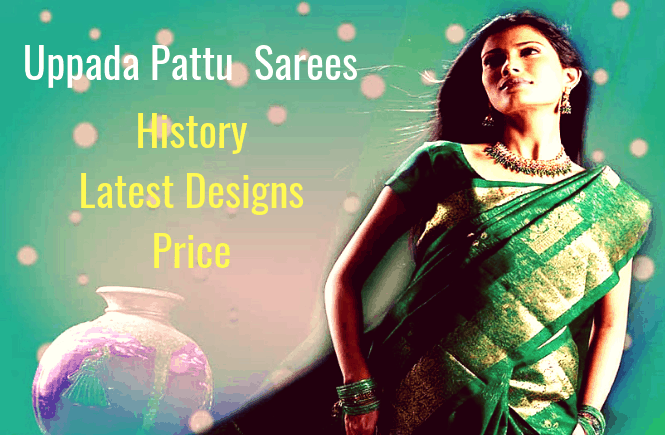 Uppdata pattu Sarees - History, Latest Uppada Saree Designs and Price