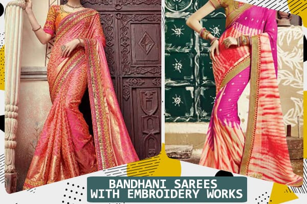 BANDHANI SAREES WITH EMBROIDERY WORKS