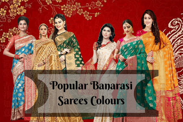POPULAR BANARASI SAREES COLOURS