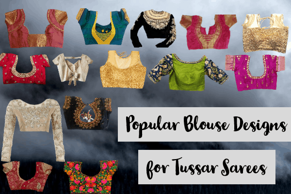 Popular Blouse Designs for Tussar Sarees