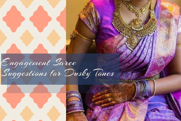 Engagement Saree Suggestions for Dusky Tones