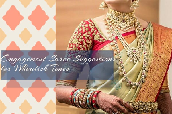 Engagement Saree Suggestions for Wheatish Tones